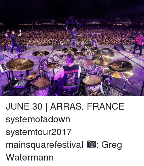 Memes, France, and Stem: STEM OF A DOW JUNE 30 | ARRAS, FRANCE systemofadown systemtour2017 mainsquarefestival 📷: Greg Watermann