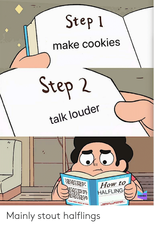 Cookies, Memes, and How To: Step 1  make cookies  Step 2  talk louder  How to  HALFLING  MEMES Mainly stout halflings