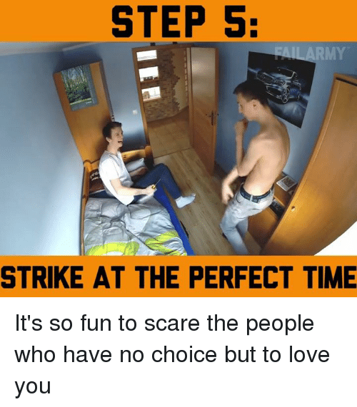 rmi: STEP 5:  RMY  STRIKE AT THE PERFECT TIME It's so fun to scare the people who have no choice but to love you