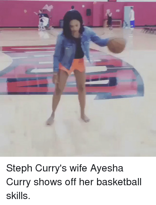 Ayesha Curry: Steph Curry's wife Ayesha Curry shows off her basketball skills.