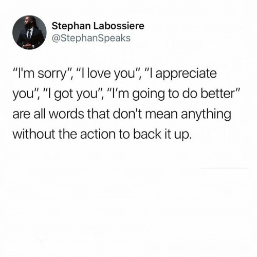 """Love, Memes, and Sorry: Stephan Labossiere  @StephanSpeaks  """"I'm sorry"""" """"I love you"""", """"I appreciate  you't """"l got you"""", """"I'm going to do better""""  are all words that don't mean anything  without the action to back it up."""