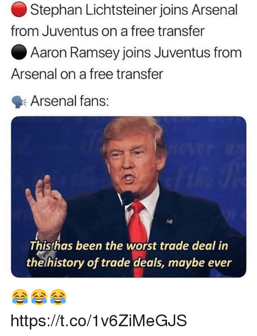 Arsenal Fans: Stephan Lichtsteiner joins Arsenal  Aaron Ramsey joins Juventus from  Arsenal fans:  from Juventus on a free transfer  Arsenal on a free transfer  This has been the worst trade deal in  thelhistory of trade deals, maybe ever 😂😂😂 https://t.co/1v6ZiMeGJS