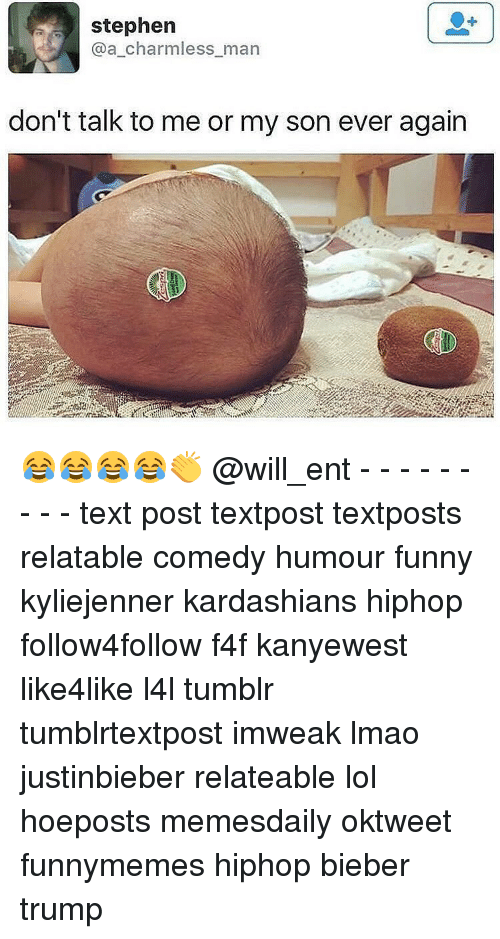 Funni: stephen  a charmless man  don't talk to me or my son ever again 😂😂😂😂👏 @will_ent - - - - - - - - - text post textpost textposts relatable comedy humour funny kyliejenner kardashians hiphop follow4follow f4f kanyewest like4like l4l tumblr tumblrtextpost imweak lmao justinbieber relateable lol hoeposts memesdaily oktweet funnymemes hiphop bieber trump