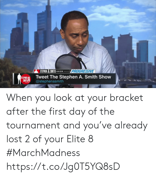 marchmadness: STEPHEN A SMITH SHOWESENINOPROG  PROGRESSIVE  STEHIENTweet The Stephen A. Smith Show  SMTHA@stephenasmith When you look at your bracket after the first day of the tournament and you've already lost 2 of your Elite 8 #MarchMadness https://t.co/Jg0T5YQ8sD