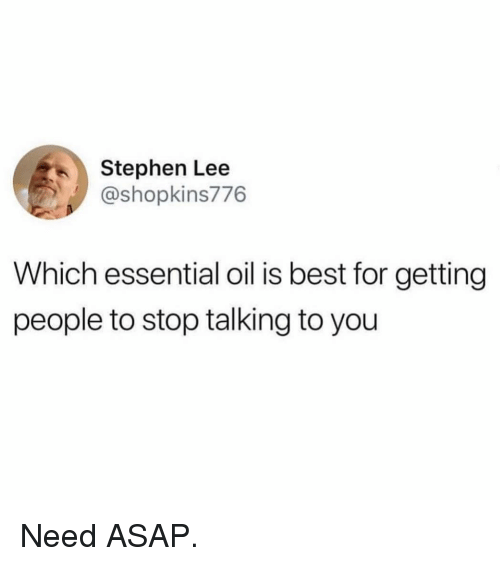 Funny, Stephen, and Best: Stephen Lee  @shopkins776  Which essential oil is best for getting  people to stop talking to you Need ASAP.