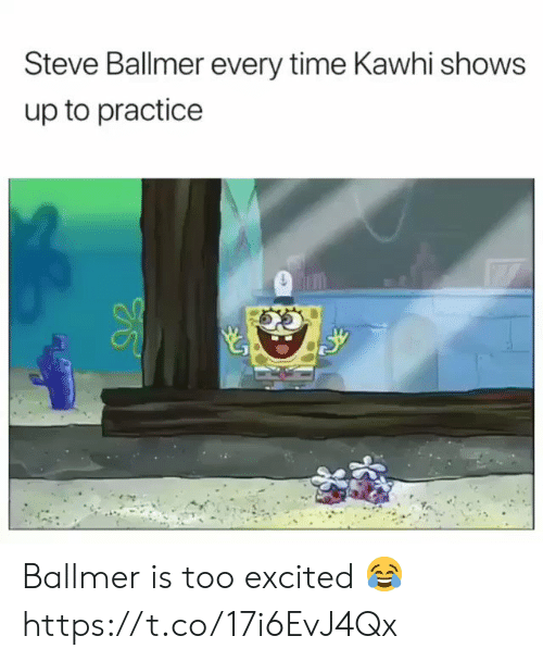 Memes, Steve Ballmer, and Time: Steve Ballmer every time Kawhi shows  up to practice Ballmer is too excited 😂 https://t.co/17i6EvJ4Qx