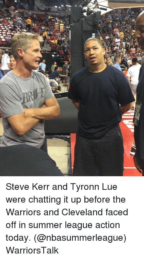 Steve Kerr: Steve Kerr and Tyronn Lue were chatting it up before the Warriors and Cleveland faced off in summer league action today. (@nbasummerleague) WarriorsTalk
