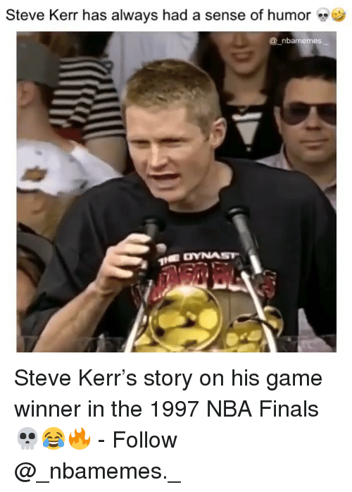Steve Kerr: Steve Kerr has always had a sense of humor  @_nbamemes Steve Kerr's story on his game winner in the 1997 NBA Finals 💀😂🔥 - Follow @_nbamemes._