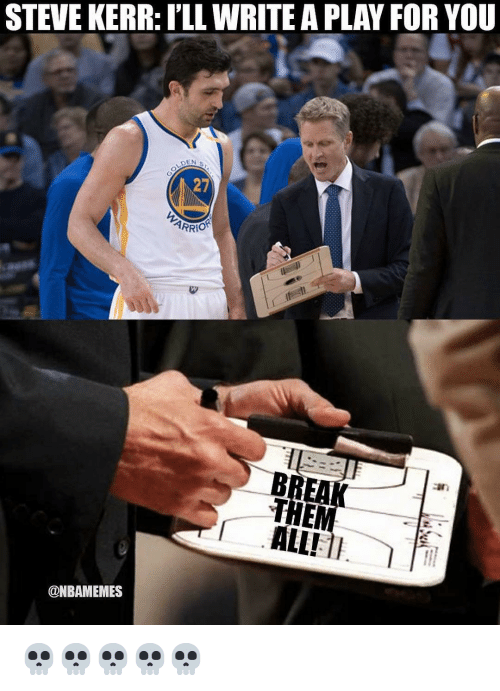 Steve Kerr: STEVE KERR: I'LL WRITE A PLAY FOR YOU  GEN S  27  BREAK  THE  ALL! 11  11  @NBAMEMES 💀💀💀💀💀
