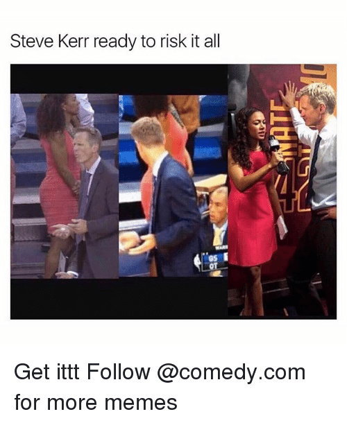 Steve Kerr: Steve Kerr ready to risk it all Get ittt Follow @comedy.com for more memes