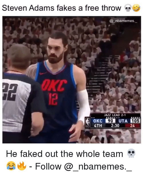 Memes, Steven Adams, and Free: Steven Adams fakes a free throw  @_nbamemes.  OKC  JAZZ LEAD 2-1  90 UTA 105  4TH 2:3024 He faked out the whole team 💀😂🔥 - Follow @_nbamemes._