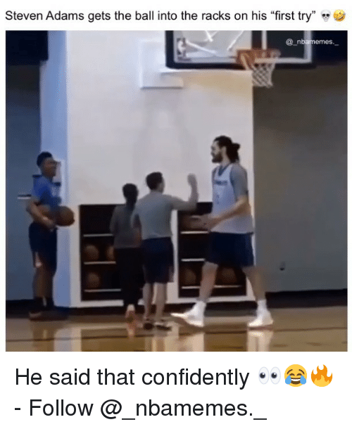 """Memes, Steven Adams, and 🤖: Steven Adams gets the ball into the racks on his """"first try"""" »  @ n He said that confidently 👀😂🔥 - Follow @_nbamemes._"""