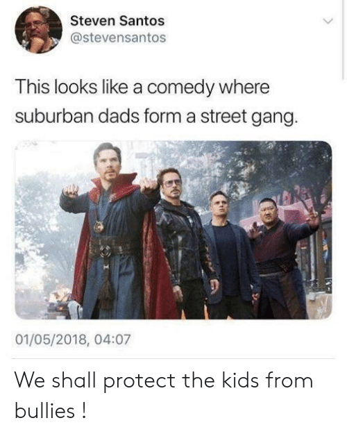 Gang, Kids, and Comedy: Steven Santos  @stevensantos  This looks like a comedy where  suburban dads form a street gang  01/05/2018, 04:07 We shall protect the kids from bullies !