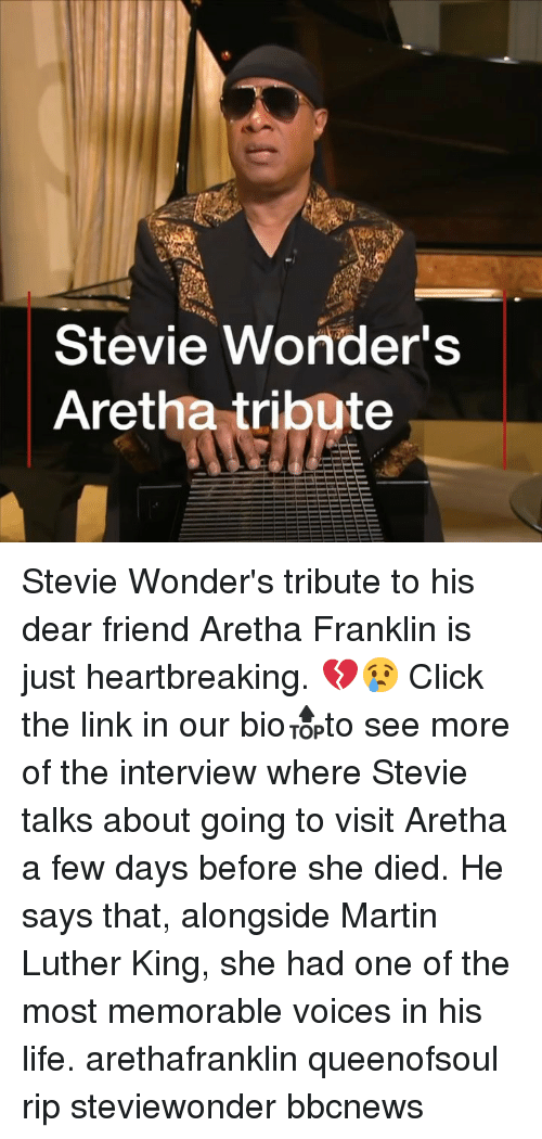 Martin Luther King: Stevie Wonder's  Aretha tribute Stevie Wonder's tribute to his dear friend Aretha Franklin is just heartbreaking. 💔😢 Click the link in our bio🔝to see more of the interview where Stevie talks about going to visit Aretha a few days before she died. He says that, alongside Martin Luther King, she had one of the most memorable voices in his life. arethafranklin queenofsoul rip steviewonder bbcnews
