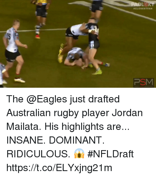 Philadelphia Eagles, Memes, and Jordan:  #STFAN  CLOSE  PSM The @Eagles just drafted Australian rugby player Jordan Mailata.  His highlights are... INSANE. DOMINANT. RIDICULOUS. 😱   #NFLDraft https://t.co/ELYxjng21m