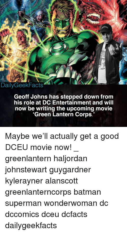 lantern: Sti  : 1956  DailyGeekFacts  Geoff Johns has stepped down from  his role at DC Entertainment and will  now be writing the upcoming movie  'Green Lantern Corps.' Maybe we'll actually get a good DCEU movie now! _ greenlantern haljordan johnstewart guygardner kylerayner alanscott greenlanterncorps batman superman wonderwoman dc dccomics dceu dcfacts dailygeekfacts