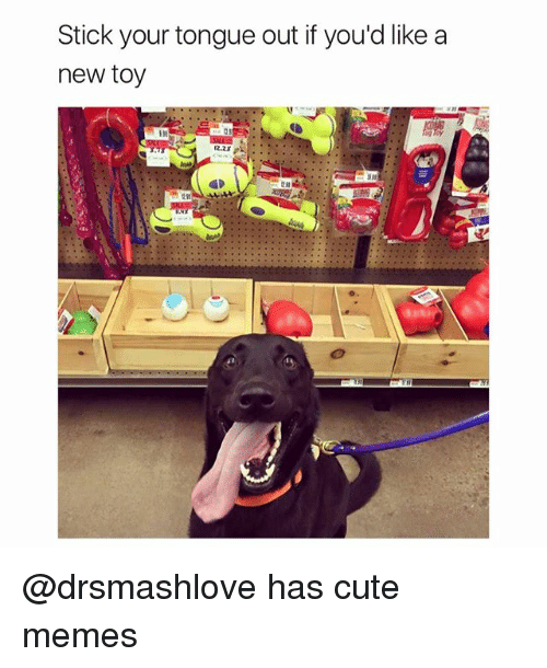 new toy: Stick your tongue out if you'd like a  new toy @drsmashlove has cute memes