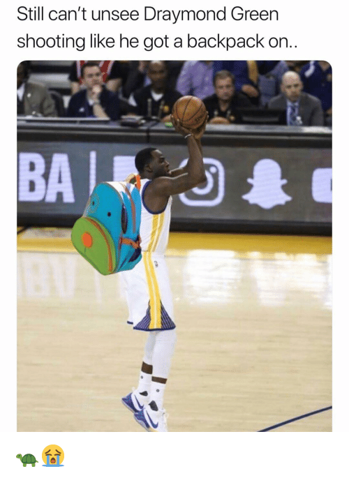 Cant Unsee: Still can't unsee Draymond Green  shooting like he got a backpack on.  BA 🐢😭