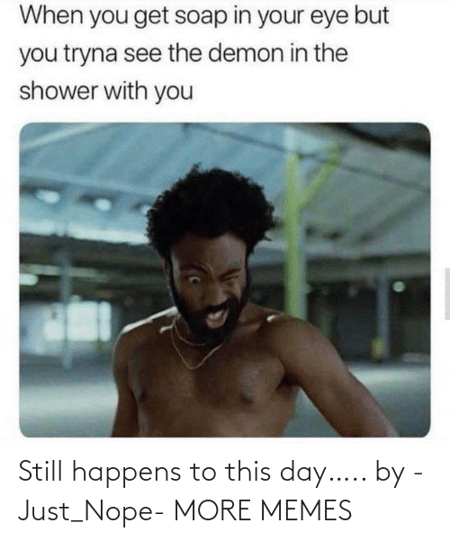 Nope: Still happens to this day….. by -Just_Nope- MORE MEMES