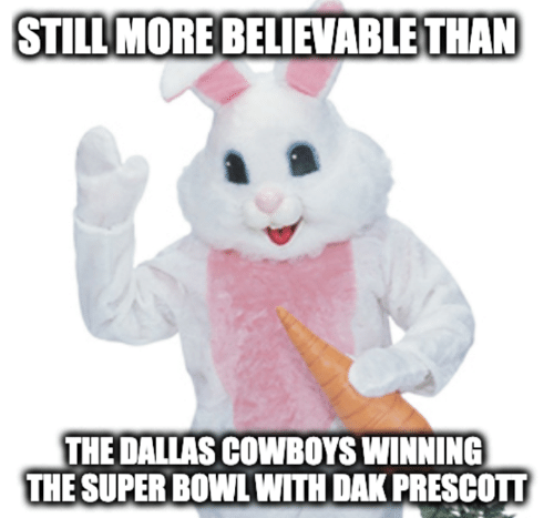 Dallas: STILL MORE BELIEVABLE THA  THE DALLAS COWBOYS WINNING  THE SUPER BOWL WITH DAK PRESCOTT