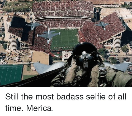 Memes, Selfie, and Time: Still the most badass selfie of all time. Merica.