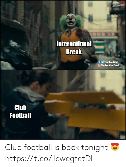 Trollfootball: STims  International  Break  f TrollFootball  O TheFootballTroll  Club  Football Club football is back tonight 😍 https://t.co/1cwegtetDL
