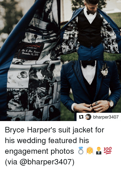 Sports, Stitches, and Bryce Harper: STITCHED FOR:  Mrs. Harper  December 10, 2016  bharper3407 Bryce Harper's suit jacket for his wedding featured his engagement photos 💍👰🤵💯 (via @bharper3407)