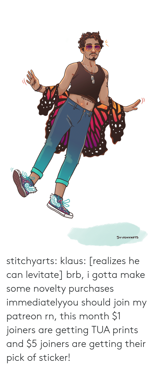 asc: STITCHYARTS  HELLO stitchyarts:  klaus: [realizes he can levitate] brb, i gotta make some novelty purchases immediatelyyou should join my patreon rn, this month $1 joiners are getting TUA prints and $5 joiners are getting their pick of sticker!