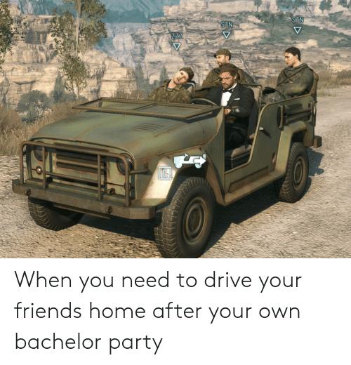 Friends, Party, and Bachelor: STN  STN When you need to drive your friends home after your own bachelor party