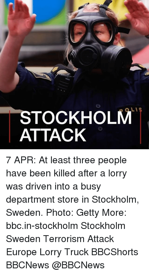 Memes, Europe, and Sweden: STOCKHOLM  ATTACK 7 APR: At least three people have been killed after a lorry was driven into a busy department store in Stockholm, Sweden. Photo: Getty More: bbc.in-stockholm Stockholm Sweden Terrorism Attack Europe Lorry Truck BBCShorts BBCNews @BBCNews