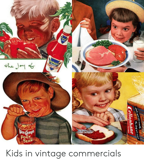 vintage: Stokely  Fimast  Stokely's  Fimest  OMATO CATSUP  the Jo  Van amps  PORK  BEANS  AND  WRIDEA D  s you see exactly  he oaf you uant  Cellophane  EAD FRESHER Kids in vintage commercials
