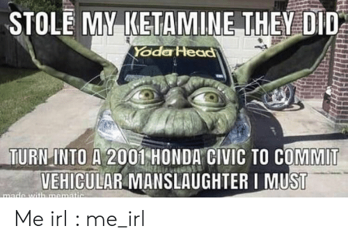 civic: STOLE MAKETAMINE THEMED  Yode Head  TumiİNTO A 2001-HONDA CIVIC TO COMMIT  VEHICULAR MANSLAUGHTER I MUST Me irl : me_irl