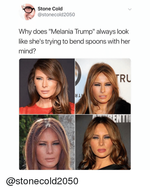 """stone cold: Stone Cold  @stonecold2050  Why does """"Melania Trump"""" always look  like she's trying to bend spoons with her  mind?  RU @stonecold2050"""