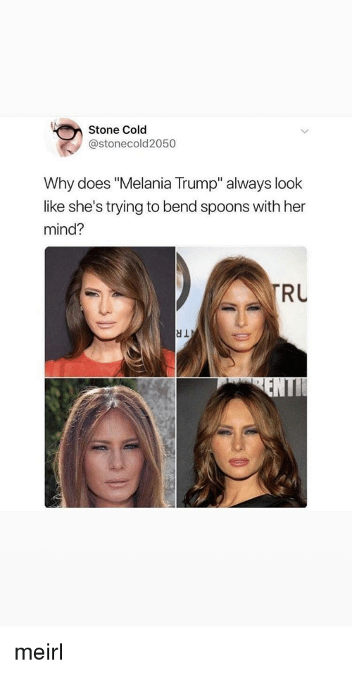 """stone cold: Stone Cold  @stonecold2050  Why does """"Melania Trump"""" always look  like she's trying to bend spoons with her  mind?  RU meirl"""