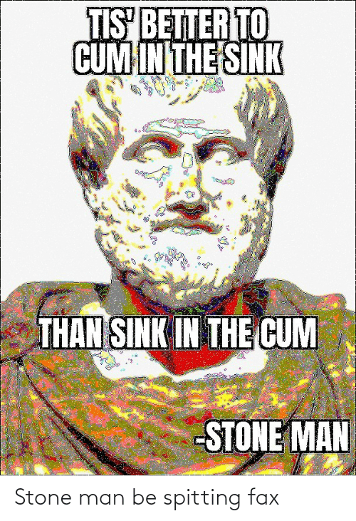 stone: Stone man be spitting fax