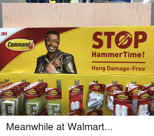 Meanwhile At Walmart: STOP  3M  Command  BRANLD  HammerTime!  Hang Damage-Free  3M and Command are trademarks of 3M  3M  16lb kg  2,2 kg  1,3 kg  0.5 lb  3M  6 Lb  2 kg  1lb  450 g  mand  Command  Con  lb  7,2 kg  3M  4 Lb  12 lb  ,8 kg  3M  Command  3M  3M  31b  1.3 kg  4lb  1,8 kg  C mmand  7,2 kg  alue Poa  3M  Ganhis  6 tb  sin dañar  3 lb -Free Hangn  Command  mmand  sin dañar  Damage- ee Hanging IPare celpar si saha  Comman  Commana  Comman  Damage-Free Hanging Pare colgar sin dañan  ge-Free Hanging Para colgar sin dahar  Hanging / Para lpar i  Damage-Free Hanging | Para colgar sin  Holds Strongly Remaves Cleanty  namage-Free Hanging e colgar sin dahar  Dama  dañar  Value Pack  Value Pack  Value Pack  16  SMALL  PAIRS  PARES  GUEN  16  SMALL  PAIRS  PARES  QUEN  3M  3 lb  1,3 kg  5 lb  2,2 kg  12  LARGE  PAIRS  command  Comma d  3 Lb  1,3 kg  4 lb
