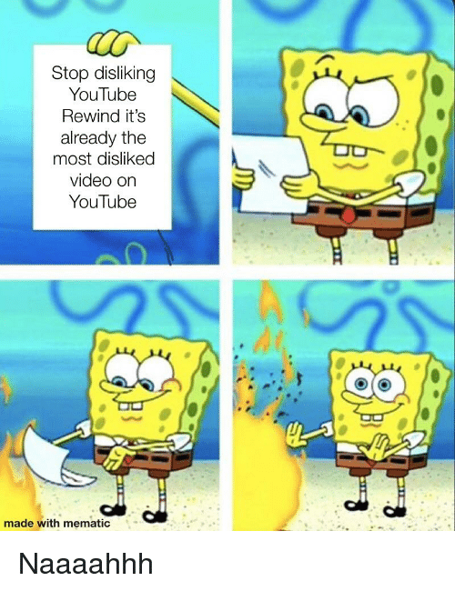 Funny, youtube.com, and Video: Stop disliking  YouTube  Rewind it's  already the  most disliked  video on  YouTube  made with mematic