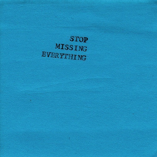 Stop, Everything, and Missing: STOP  MISSING  EVERYTHING