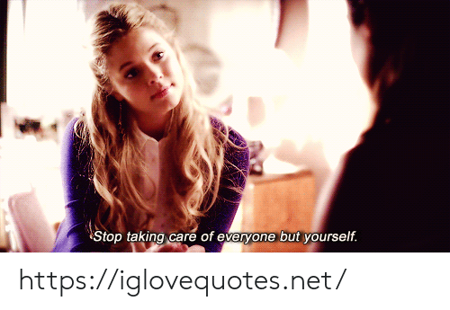 Net, Href, and Stop: Stop taking care of everyone but yourself. https://iglovequotes.net/