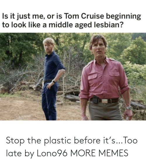 Stop The: Stop the plastic before it's…Too late by Lono96 MORE MEMES