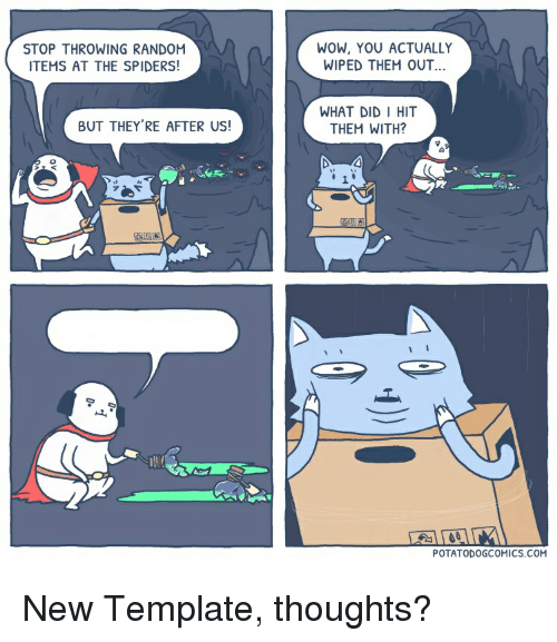 Wow, Spiders, and Com: STOP THROWING RANDO  ITEMS AT THE SPIDERS!  WOW, YOU ACTUALLY  WIPED THEM OUT.  WHAT DID I HIT  THEM WITH?  BUT THEY'RE AFTER US!  ad  POTATODOGCOMICS.COM New Template, thoughts?