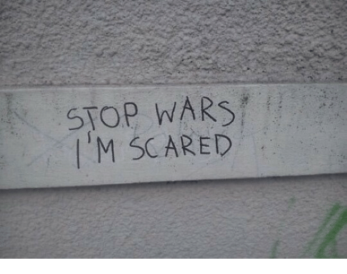 Wars, Scared, and Stop: STOP WARS  I'M SCARED