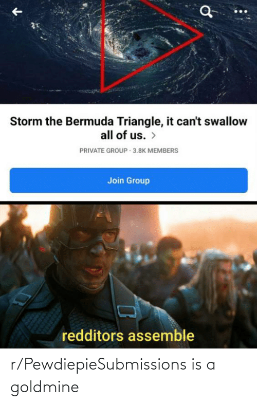Bermuda Triangle, Bermuda, and Private: Storm the Bermuda Triangle, it can't swallow  all of us. >  PRIVATE GROUP - 3.8K MEMBERS  Join Group  redditors assemble r/PewdiepieSubmissions is a goldmine
