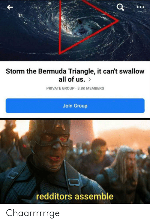 Bermuda Triangle, Bermuda, and Dank Memes: Storm the Bermuda Triangle, it can't swallow  all of us. >  PRIVATE GROUP 3.8K MEMBERS  Join Group  redditors assemble Chaarrrrrrge