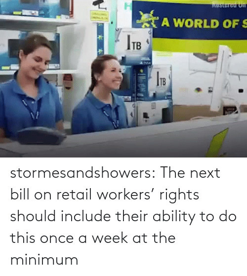 bill: stormesandshowers: The next bill on retail workers' rights should include their ability to do this once a week at the minimum