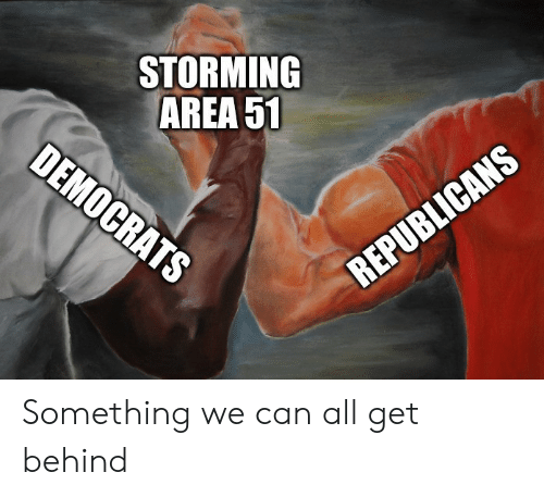 democrats: STORMING  AREA 51  DEMOCRATS  REPUBLICANS Something we can all get behind