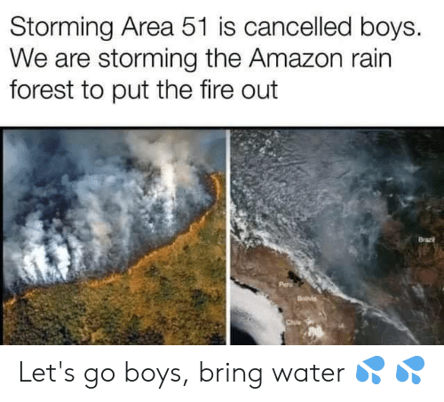 Amazon, Fire, and Memes: Storming Area 51 is cancelled boys.  We are storming the Amazon rain  forest to put the fire out  Brazi  Chile Let's go boys, bring water 💦 💦