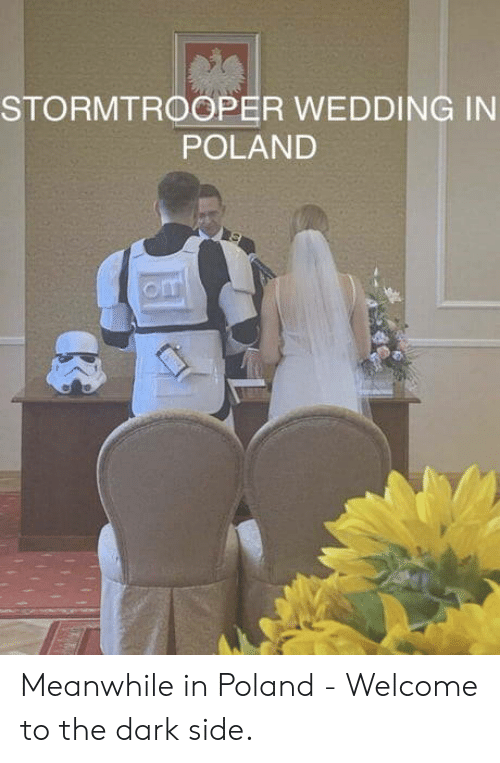 Stormtrooper, Wedding, and Poland: STORMTROOPER WEDDING IN  POLAND  om Meanwhile in Poland - Welcome to the dark side.