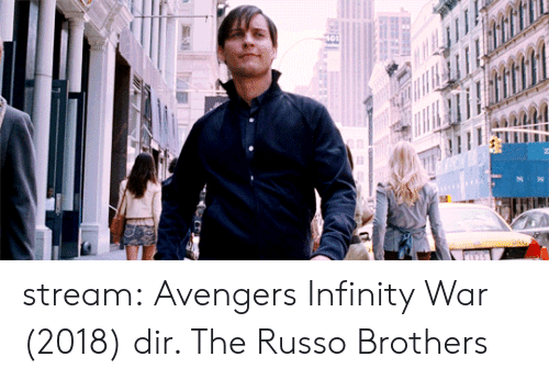 Russo: stream: Avengers Infinity War (2018) dir. The Russo Brothers