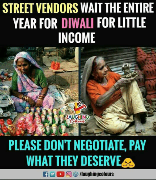 diwali: STREET VENDORS WAIT THE ENTIRE  YEAR FOR DIWALI FOR LITTLE  INCOME  LAUGHING  otens  PLEASE DONT NEGOTIATE, PAY  WHAT THEY DESERVE  D 回 /laughingcolours